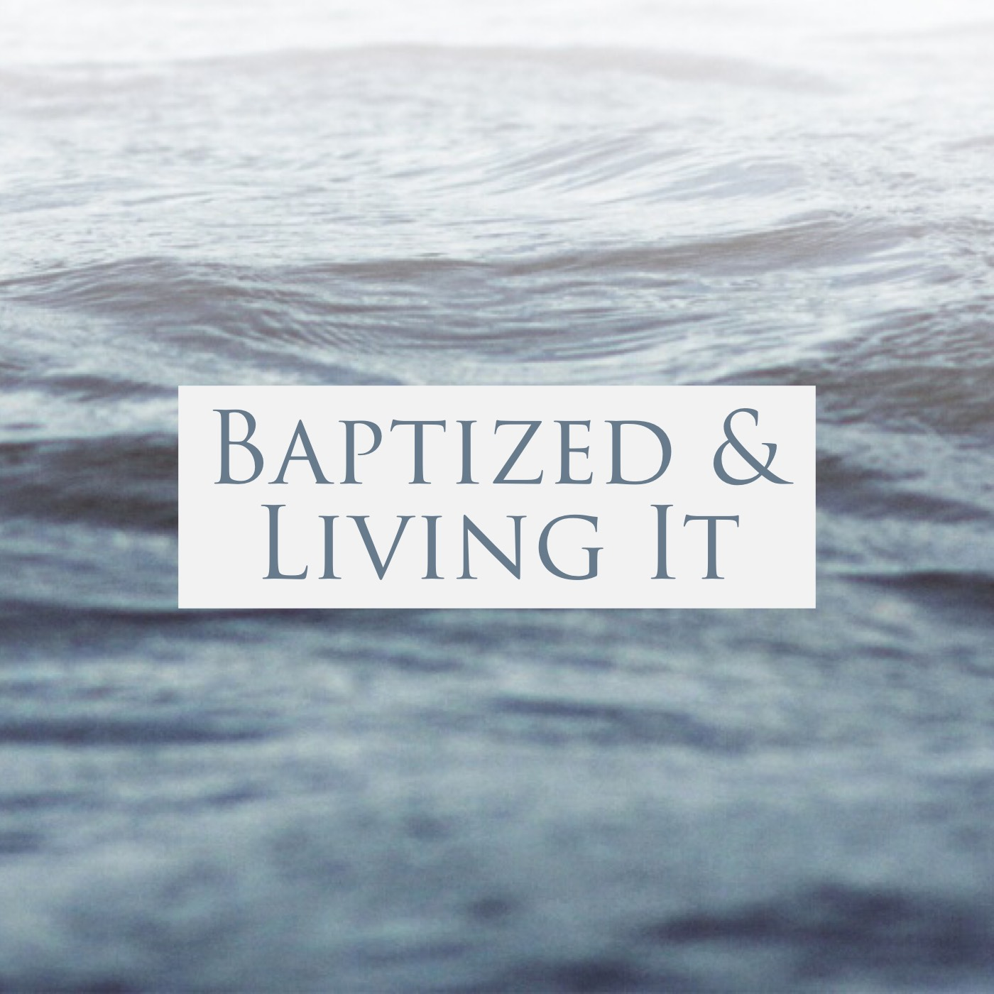 Baptized and Living It