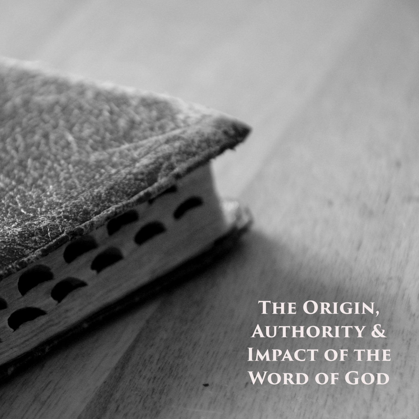 The Origin, Authority, and Impact of the Word of God