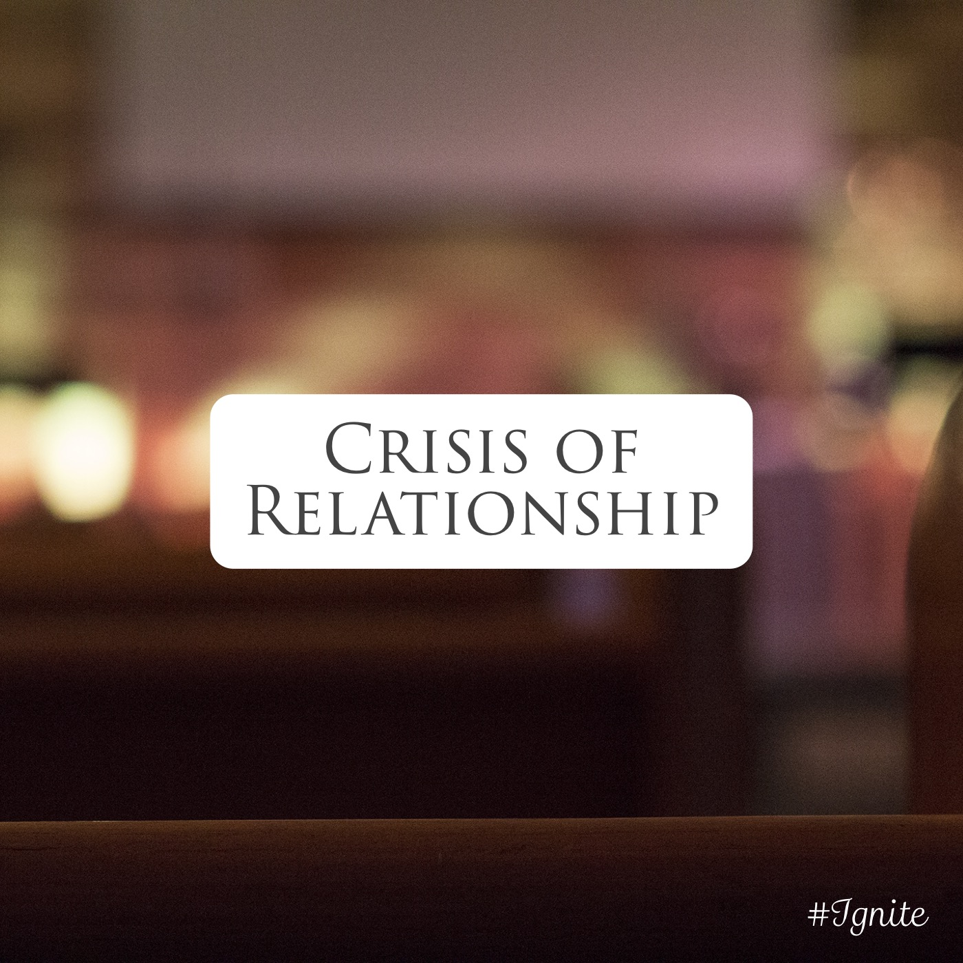Ignite – A Crisis of Relationships