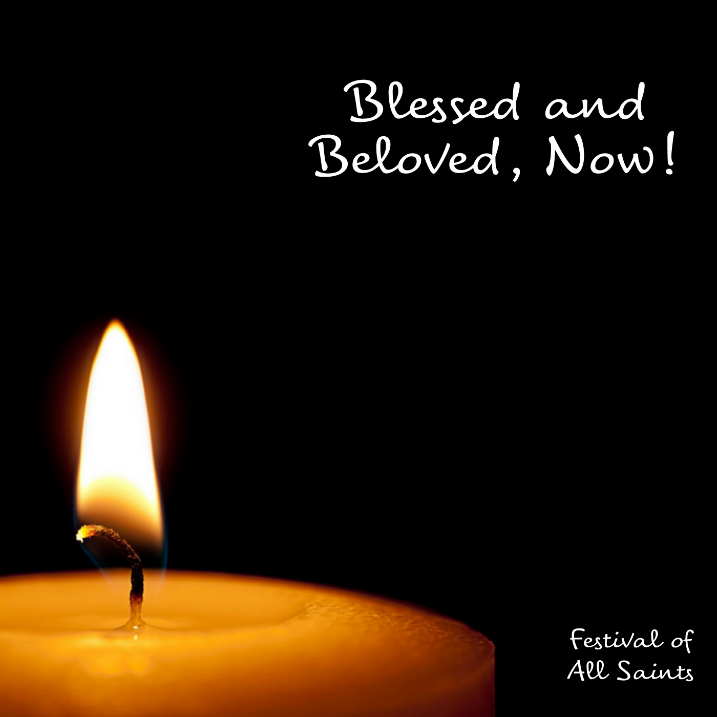 """Festival of All Saints: """"Blessed and Beloved, Now!"""""""